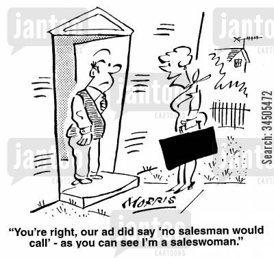 door-to-door saleswomen cartoon humor: You're right, our add did say 'no salesman would call' - as you can see I'm a saleswoman.