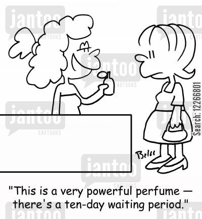 female weapons cartoon humor: 'This is a very powerful perfume -- there's a ten-day waiting period.'
