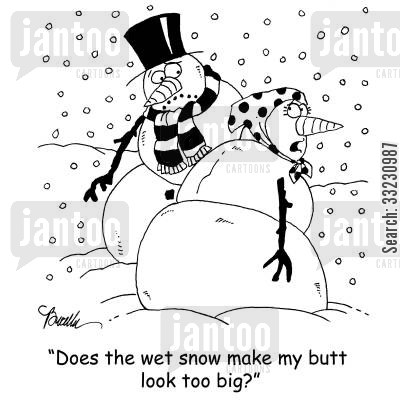 snow women cartoon humor: 'Does the wet snow make my butt look too big?'