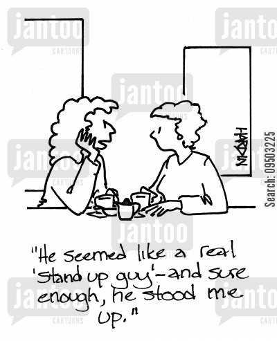 stood up cartoon humor: 'He seemed like a real 'stand up guy' - and sure enough, he stood me up.'