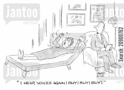 schizophrenics cartoon humor: 'I hear voices again! Buy! Buy! Buy!'