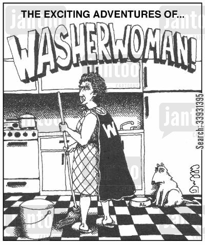 clean house cartoon humor: The exciting adventures of...washerwoman!