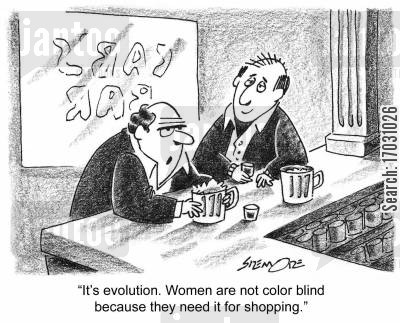 colourblind cartoon humor: 'It's evolution. Women are not color blind because they need it for shopping.'