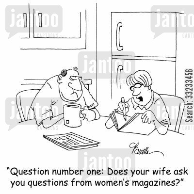 askign questions cartoon humor: 'Question number one: Does your wife ask you questions from women's magazines?'