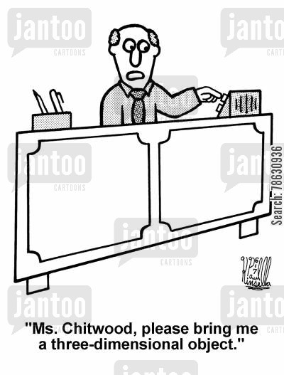 pas cartoon humor: 'Ms. Chitwood, please bring me a three-dimensional object.'