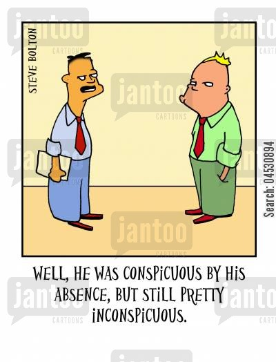 absentee cartoon humor: 'Well, he was conspicuous by his absence, but still pretty inconspicuous.'