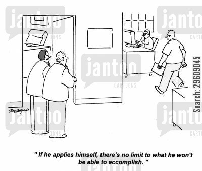 accomplish cartoon humor: 'If he applies himself, there's no limit to what he won't be able to accomplish.'