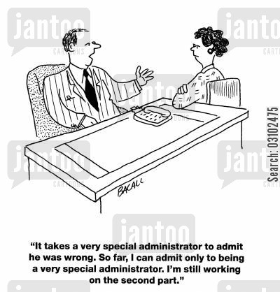 denying cartoon humor: 'It takes a very special administrator to admit he was wrong.'