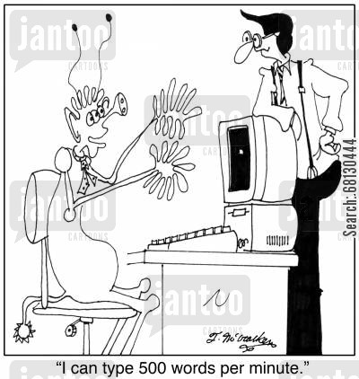 fast typist cartoon humor: I can type 500 words per minute.