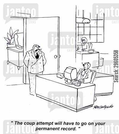 attempting cartoon humor: 'The coup attempt will have to go on your permanent record.'