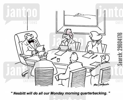 office workers cartoon humor: 'Nesbitt will do all our Monday morning quarterbacking.'