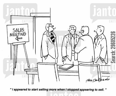 discussions cartoon humor: 'I appeared to start selling more when I stopped appearing to sell.'
