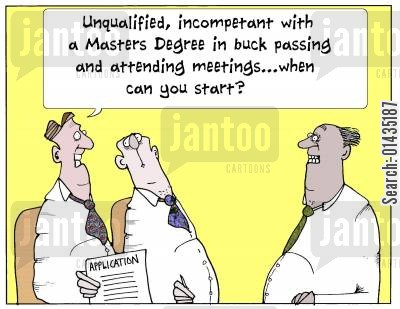 passing the buck cartoon humor: 'Unqualified, incompetent with a Masters Degree in buck passing and attending meetings...when can you start?'