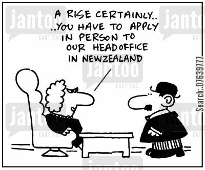 head offices application cartoon humor: 'A rise certainly, you have to apply in person to our headoffice in New Zealand.'