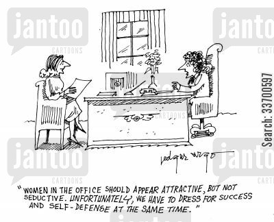 smart dress cartoon humor: 'Women in the office should appear attractive but not seductive. Unfortunately, we have to dress for success and self-defense at the same time.'