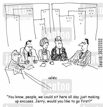 chair-room cartoon humor: 'You know, people, we could sit here all day just making up excuses. Jerry, would you like to go first?'