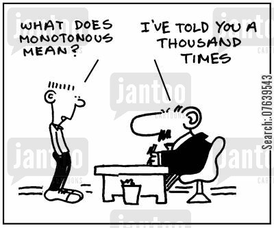 monotonous jobs cartoon humor: 'What does monotonous mean?' - 'I've told you a thousand times.'