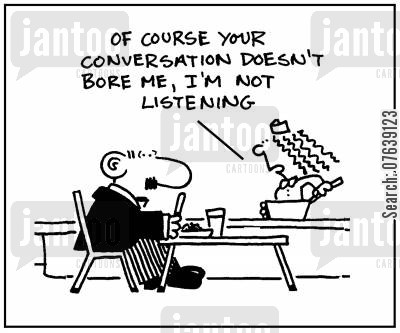 listening skills cartoon humor: 'Of course your conversation doesn't bore me, I'm not listening.'