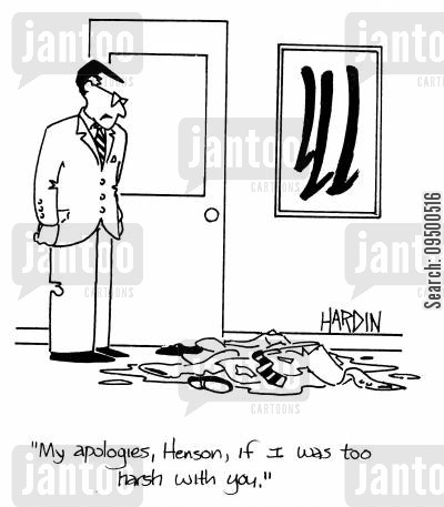 harsh cartoon humor: 'My apologies, Henson, if I was too harsh with you,'