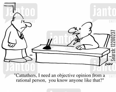 belittle cartoon humor: Carruthers, I need an objective opinion from a rational person, you know anybody like that?