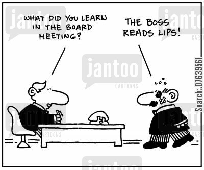 insolent cartoon humor: 'What did you learn in the board meeting? The boss reads lips.'