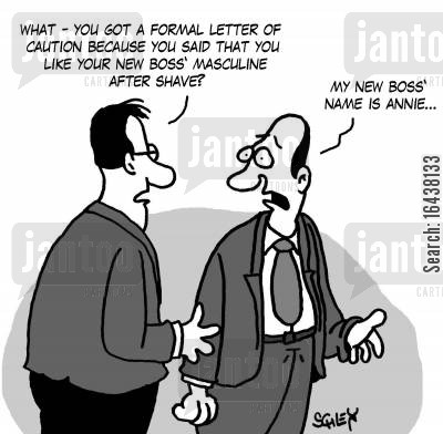 sexual harassment cartoon humor: 'What - you got a formal letter of caution because you said that you like your new boss' masculine after shave?!'
