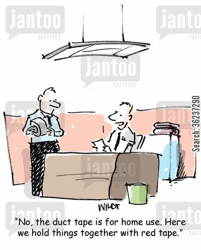 duct tapes cartoon humor: 'No, the duct tape is for home use. Here we hold things together with red tape.'