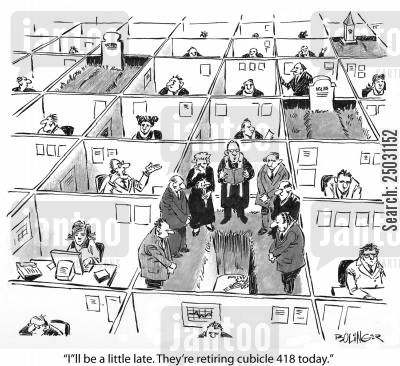 buries cartoon humor: 'I'll be a little late. They're retiring cubicle 418 today.'