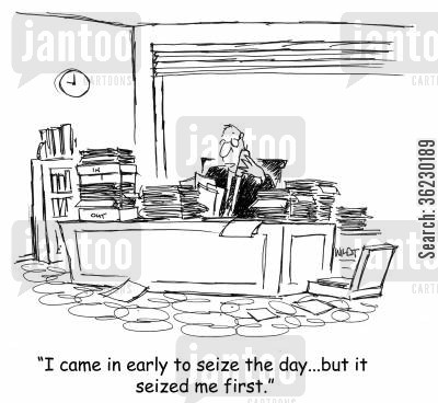 seize the day cartoon humor: I came in early to seize the day...but it seized me first.