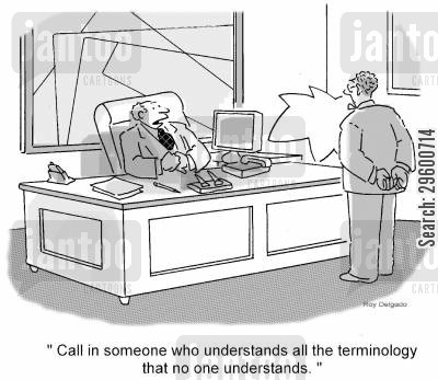 buzzword cartoon humor: 'Call in someone who understands all the terminology that no one understands.'