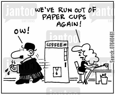 hot beverage cartoon humor: 'We've run out of paper cups again.'