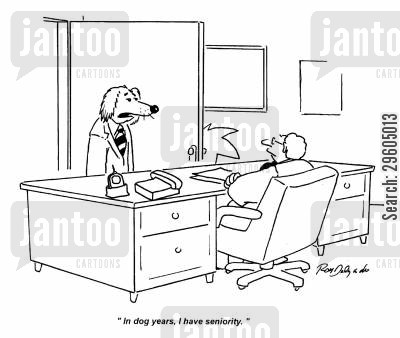 ageism cartoon humor: 'In dog years, I have seniority.'