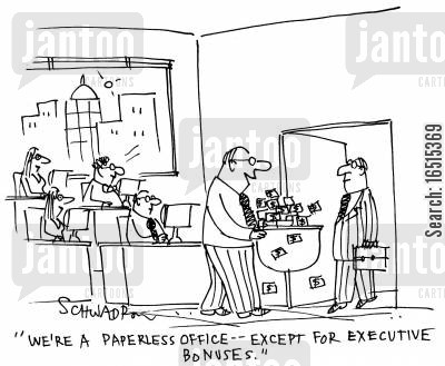 paperless cartoon humor: 'We're a paperless office - except for executive bonuses.'