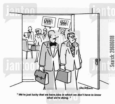 morons cartoon humor: 'We're just lucky that we have jobs in which we don't have to know what we're doing.'
