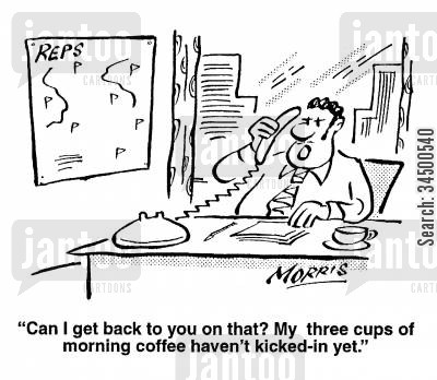 morning after the night before cartoon humor: Can I get back to you? My three cups of coffee haven't kicked in yet