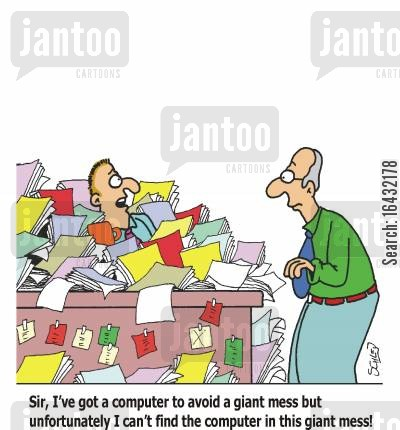 disorganisation cartoon humor: 'Sir, I've got a computer to avoid a giant mess but unfortunately I can't find the computer in this giant mess!'