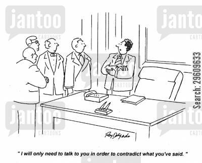met cartoon humor: 'I will only need to talk to you in order to contradict what you've said.'