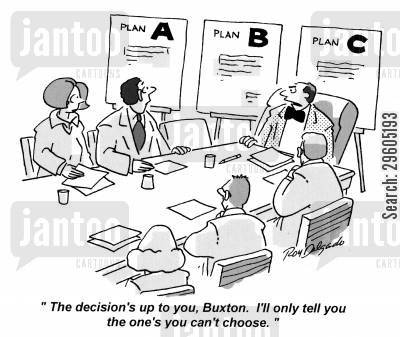 choices cartoon humor: 'The decision's up to you, Buxton. I'll only tell you the one's you can't choose.'