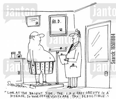 tax deductible cartoon humor: Look at the bright side. The I.R.S. says obesity is a disease, so your office visits are tax deductible.