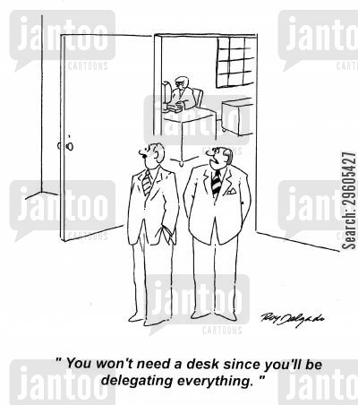 assigned cartoon humor: 'You won't need a desk since you'll be delegating everything.'