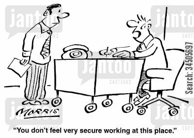 job stability cartoon humor: You don't feel very secure working at this place.