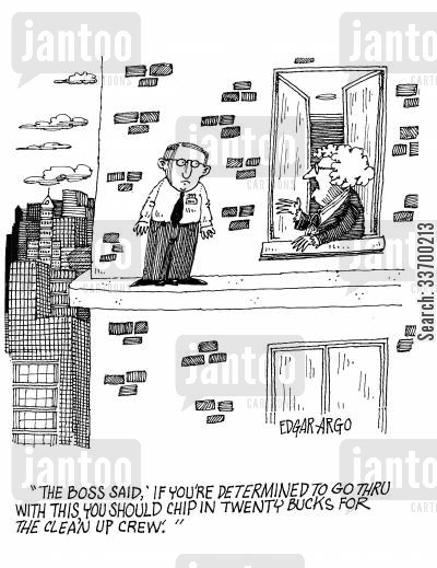 office block cartoon humor: 'The Boss said, 'If you're determined to go thru with this, you should chip in twenty bucks for the clean up crew.''