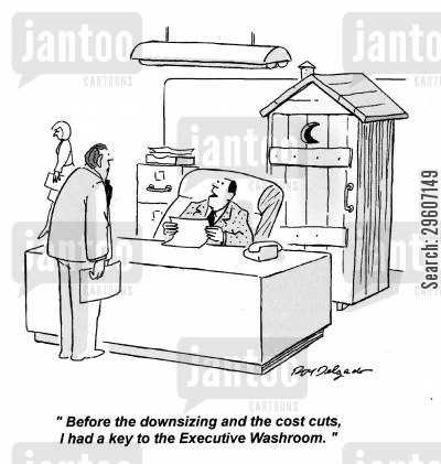 down sizing cartoon humor: 'Before the downsizing and the cost cuts, I had a key to the Executive Washroom.'