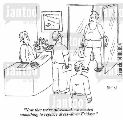 dress-down friday cartoon humor: Now that we're all-casual, we needed something to replace dress-down Fridays.