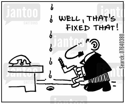 maintenance job cartoon humor: 'Well, that's fixed that.'