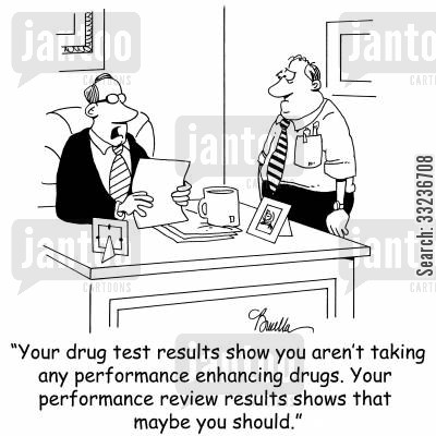 performance review cartoon humor: 'Your drug test results show you aren't taking any performance enhancing drugs. Your performance review results shows that maybe you should.'