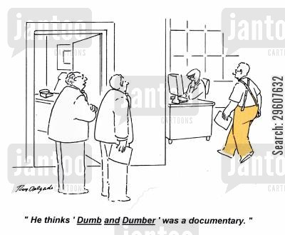 copied cartoon humor: 'He thinks 'Dumb and Dumber' was a documentary.'