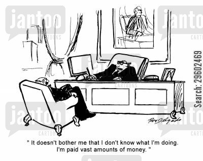 confusing cartoon humor: 'It doesn't bother me that I don't know what I'm doing. I'm paid vast amounts of money.'