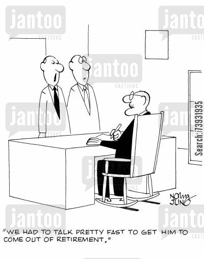 persuasion cartoon humor: 'We had to talk pretty fast to get him to come out of retirement.'