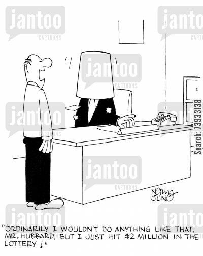 lotteries cartoon humor: 'Ordinarily I wouldn't do anything like that, Mr. Hubbard, but I just hit $2 million in the lottery!'